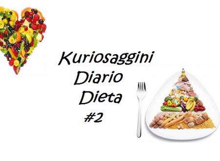 Kuriosa Diario Dieta #2 – prima settimana
