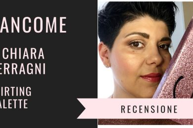 Lancôme x Chiara Ferragni – Flirting Palette – Recensione